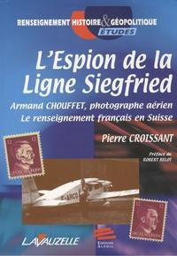 Lespion de la ligne Siegfried - Armand Chouffet, photographe aérien, le renseignement français en Suisse.pdf