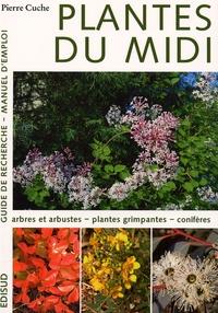 Pierre Cuche - Plantes du Midi - Tome 1 : Arbres et arbustes, Plantes grimpantes, Conifères.