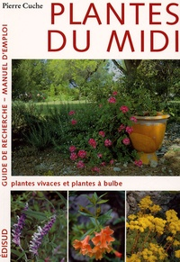 Pierre Cuche - Plantes du Midi - Tome 2 : Plantes vivaces et plantes à bulbe.