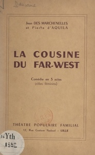 Pierre d'Aquila et Jean Des Marchenelles - La cousine du Far-West - Comédie en 3 actes (rôles féminins).