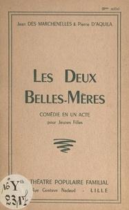 Pierre d'Aquila et Jean Des Marchenelles - Les deux belles-mères - Comédie en un acte pour jeunes filles.