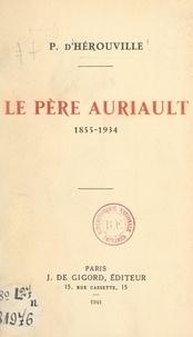 Pierre d'Hérouville - Le Père Auriault, 1855-1934.