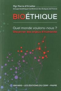 Pierre d' Ornellas - Bioéthique. Quel monde voulons-nous ? - Discerner les enjeux d'humanité.