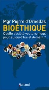Pierre d' Ornellas - Bioéthique - Quelle société voulons-nous pour aujourd'hui et demain ?.