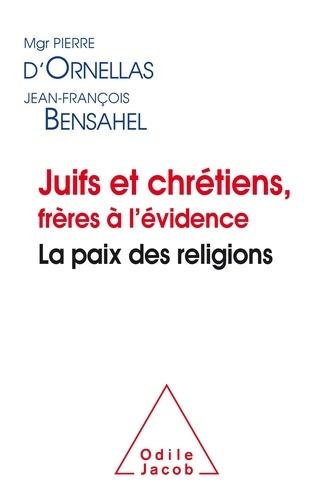 Juifs et chrétiens, frères à l'évidence. La paix des religions