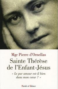 """Pierre d' Ornellas - Sainte Thérèse de l'Enfant-Jésus - """"Le pur amour est-il bien dans mon coeur ?""""."""