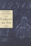 Pierre d' Ovidio - Les cahiers au feu.
