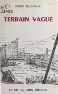 Pierre Dagneaux - Terrain vague.