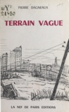 Pierre Dagneaux - Terrain vague.