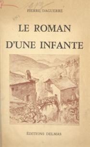 Pierre Daguerre - Le roman d'une infante.