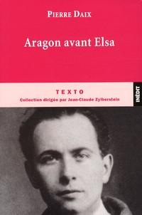 Pierre Daix - Aragon avant Elsa.