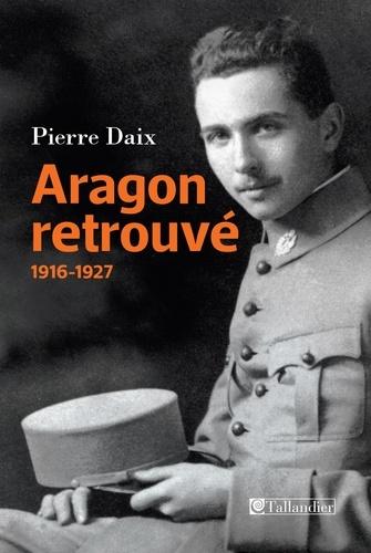 Aragon retrouvé. 1916-1927