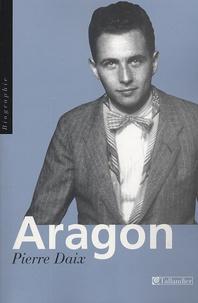 Pierre Daix - Aragon.