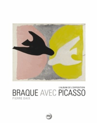 Ucareoutplacement.be Braque avec Picasso - L'album de l'exposition. Paris, Grand Palais, Galeries nationales 16 septembre 2013-6 janvier 2014 ; Houston, The Museum of Fine Arts 16 février -11 mai 2014 Image