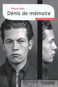 Pierre Daix - Dénis de mémoire.