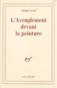 Pierre Daix - L'aveuglement devant la peinture.