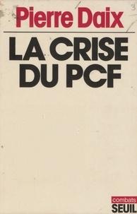 Pierre Daix - La Crise du P.C.F. [Parti communiste français].