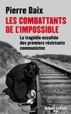 Pierre Daix - Les combattants de l'impossible - La tragédie occultée des premiers résistants communistes.