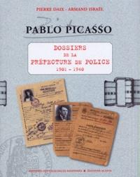 Pierre Daix et Armand Israël - Pablo Picasso - Dossiers de la Préfecture de police 1901-1940.