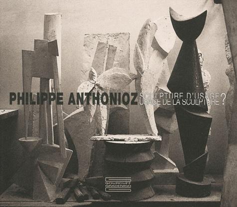 Pierre Daix et Daniel Marchesseau - Philippe Anthonioz - Sculpture d'usage ? Usage de la Sculpture ?.