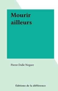 Pierre Dalle Nogare - Mourir ailleurs.