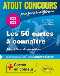 Pierre Dallenne et Frédéric Buchy - Les 50 cartes à connaître - Atlas et fiches de géopolitique ECS1 ECS2 - Cartes en couleur.