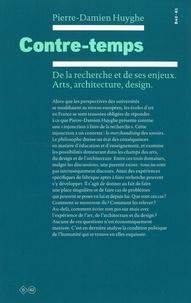 Pierre-Damien Huyghe - Contre-temps - De la recherche et de ses enjeux. Arts, architecture, design.