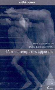 Pierre-Damien Huyghe - L'art au temps des appareils.