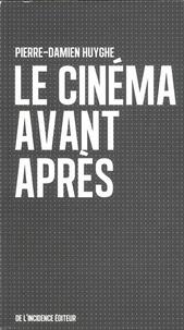 Pierre-Damien Huyghe - Le cinéma avant après.