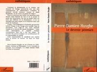 Pierre-Damien Huyghe - Le devenir peinture.