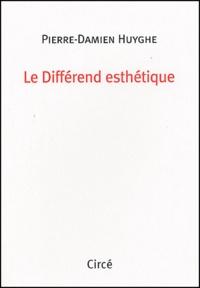 Pierre-Damien Huyghe - Le différend esthétique.