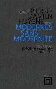 Pierre-Damien Huyghe - Modernes sans modernité - Eloge des mondes sans style.
