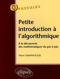 Pierre Damphousse - Petite introduction à l'algorithmique - A la découverte des mathématiques pas à pas.