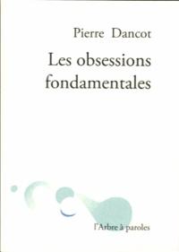 Pierre Dancot - Les obsessions fondamentales.