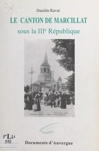 Pierre Danel et Danièle Ravat - Le canton de Marcillat sous la IIIe République.