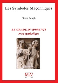 Pierre Dangle - Le grade d'apprenti et sa symbolique.