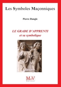 Pierre Dangle - Le grade d'apprenti et sa symbolique.