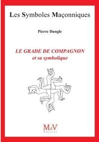 Pierre Dangle - Le grade de compagnon et sa symbolique.