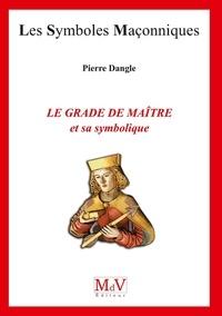 Pierre Dangle - Le grade de maître - Et sa symbolique.