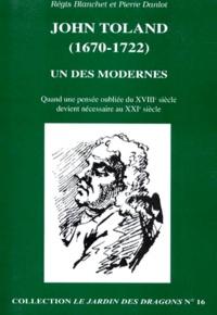 Pierre Danlot et Régis Blanchet - JOHN TOLAND (1670-1722). - Un des modernes, quand une pensée oubliée du XVIIIème siècle devient nécessaire pour le XXIème siècle.