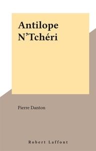 Pierre Danton - Antilope N'Tchéri.
