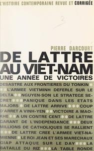 Pierre Darcourt et Gabriel Jeantet - De Lattre au Viêt Nam - Une année de victoires.