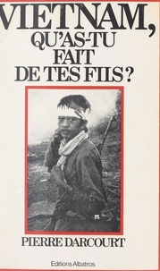 Pierre Darcourt et  Collectif - Vietnam, qu'as-tu fait de tes fils ?.