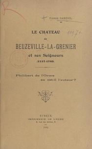 Pierre Dardel - Le Château de Beuzeville-La-Grenier et ses Seigneurs, 1137-1789 - Philibert de l'Orme en est-il l'auteur ?.
