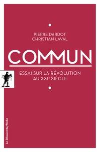 Pierre Dardot et Christian Laval - Commun - Essai sur la révolution au XXIe siècle.