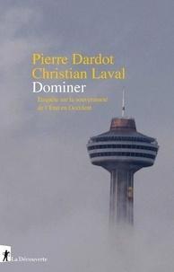 Pierre Dardot et Christian Laval - Dominer - Enquête sur la souveraineté de l'Etat en Occident.