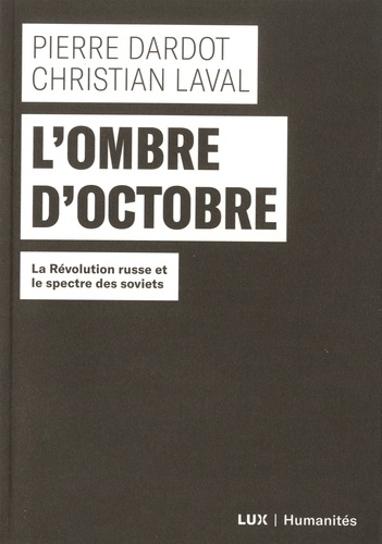 Pierre Dardot et Christian Laval - L'ombre d'octobre - La Révolution russe et le spectre des soviets.