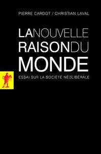 Pierre Dardot et Christian Laval - La nouvelle raison du monde - Essai sur la société néolibérale.