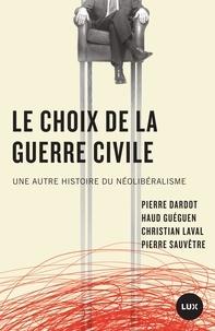 Pierre Dardot et Christian Laval - Le choix de la guerre civile - Une autre histoire du néolibéralisme.