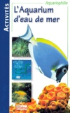 Pierre Darmangeat et Alain Breitenstein - L'aquarium d'eau de mer.